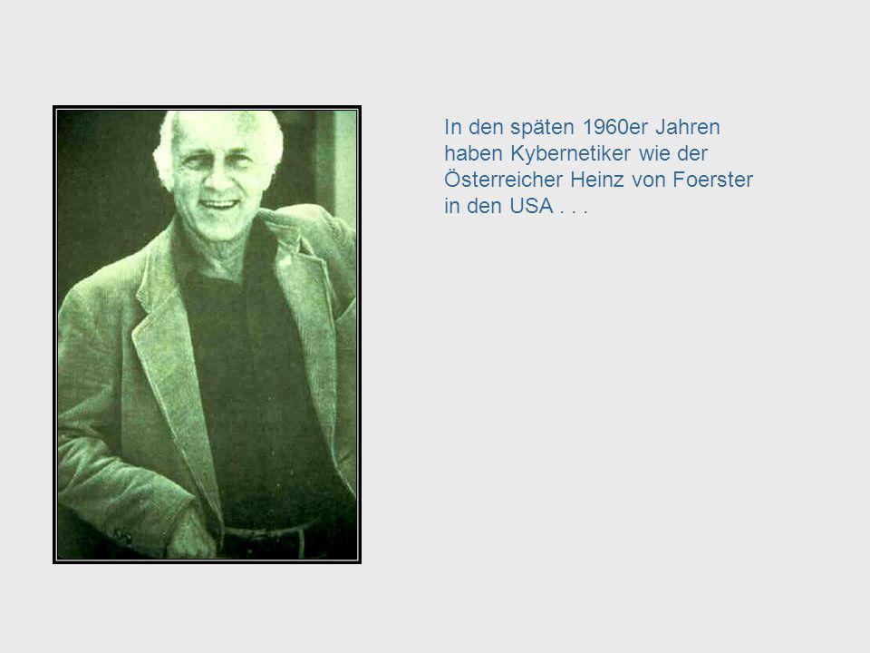 Heinz Von Foerster In den späten 1960er Jahren haben Kybernetiker wie der Österreicher Heinz von Foerster in den USA . . .