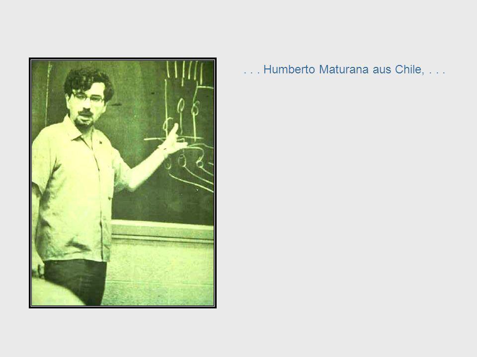 . . . Humberto Maturana aus Chile, . . .