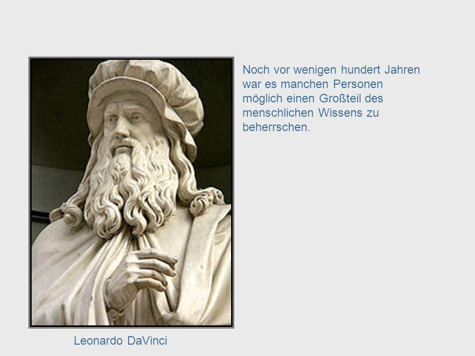 Knowledge Mastery Noch vor wenigen hundert Jahren war es manchen Personen möglich einen Großteil des menschlichen Wissens zu beherrschen.