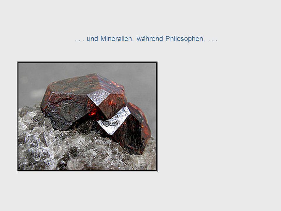 . . . und Mineralien, während Philosophen, . . .