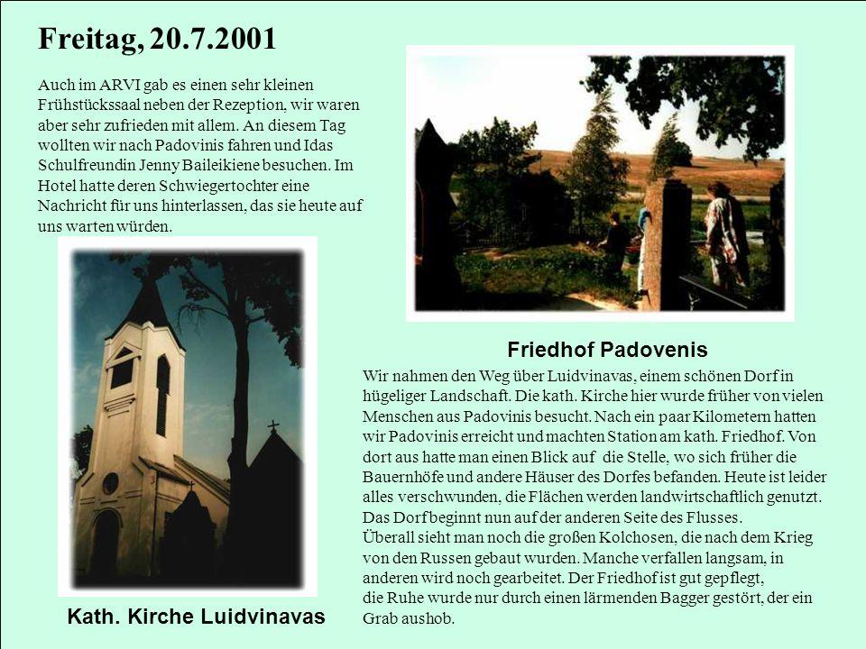 Freitag, 20.7.2001 Friedhof Padovenis Kath. Kirche Luidvinavas