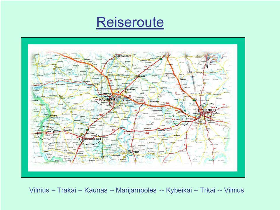 Reiseroute Vilnius – Trakai – Kaunas – Marijampoles -- Kybeikai – Trkai -- Vilnius