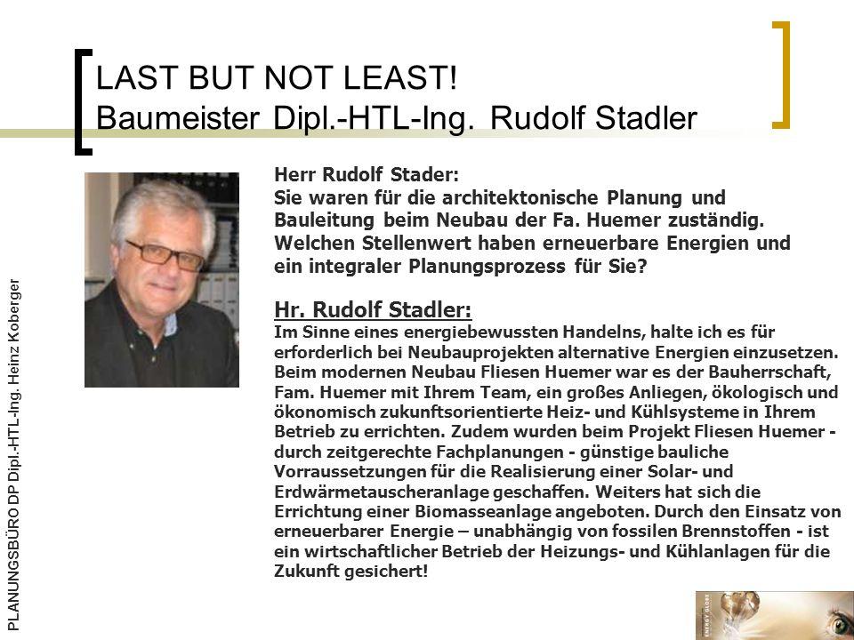 LAST BUT NOT LEAST! Baumeister Dipl.-HTL-Ing. Rudolf Stadler