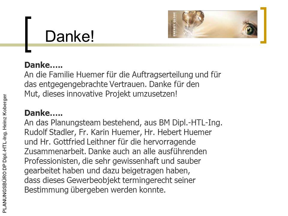 Danke! Danke….. An die Familie Huemer für die Auftragserteilung und für. das entgegengebrachte Vertrauen. Danke für den.