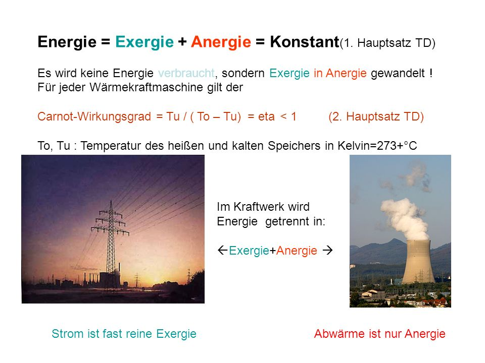 Energie = Exergie + Anergie = Konstant(1. Hauptsatz TD)