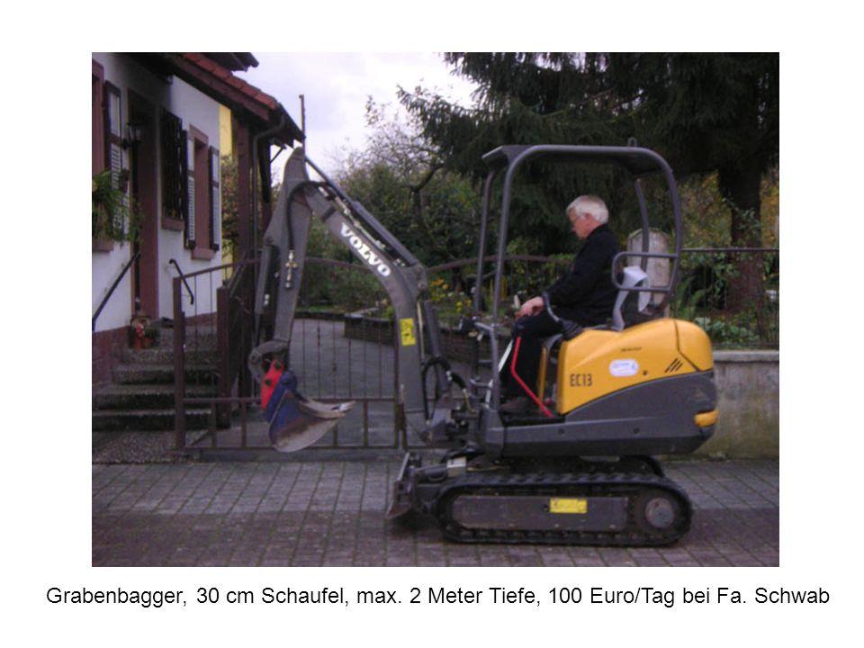 Grabenbagger, 30 cm Schaufel, max. 2 Meter Tiefe, 100 Euro/Tag bei Fa