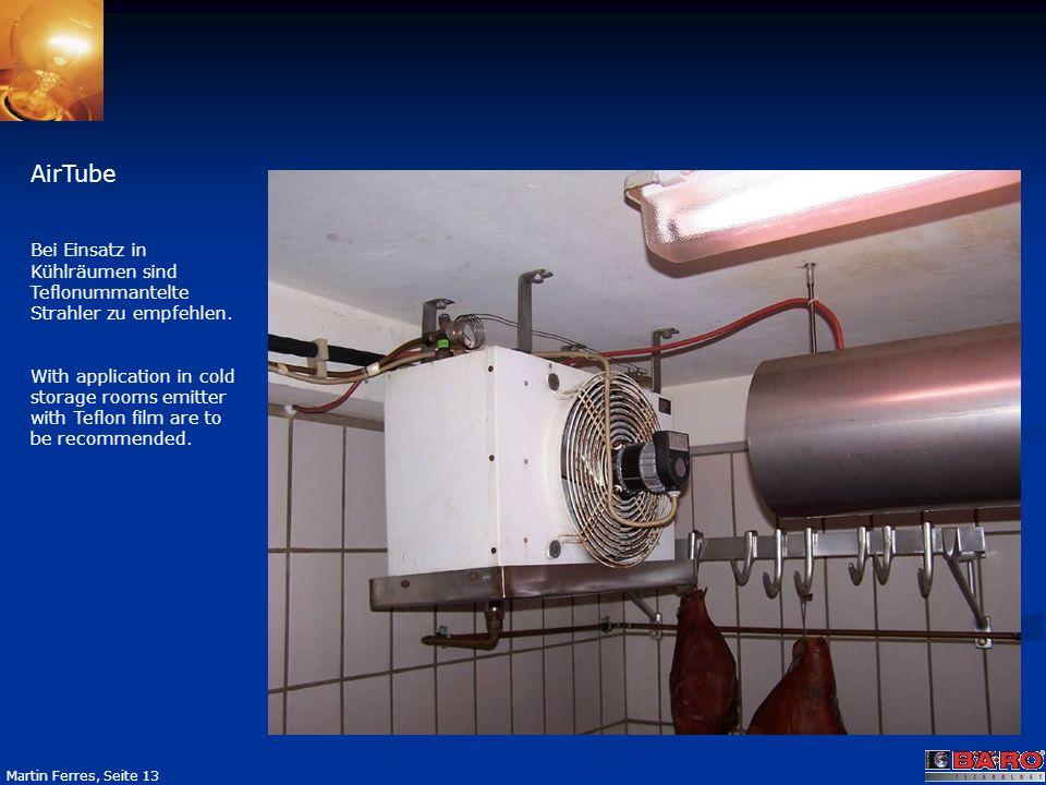 AirTube Bei Einsatz in Kühlräumen sind Teflonummantelte Strahler zu empfehlen.