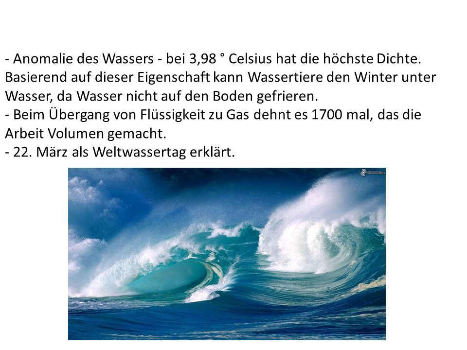 - Anomalie des Wassers - bei 3,98 ° Celsius hat die höchste Dichte
