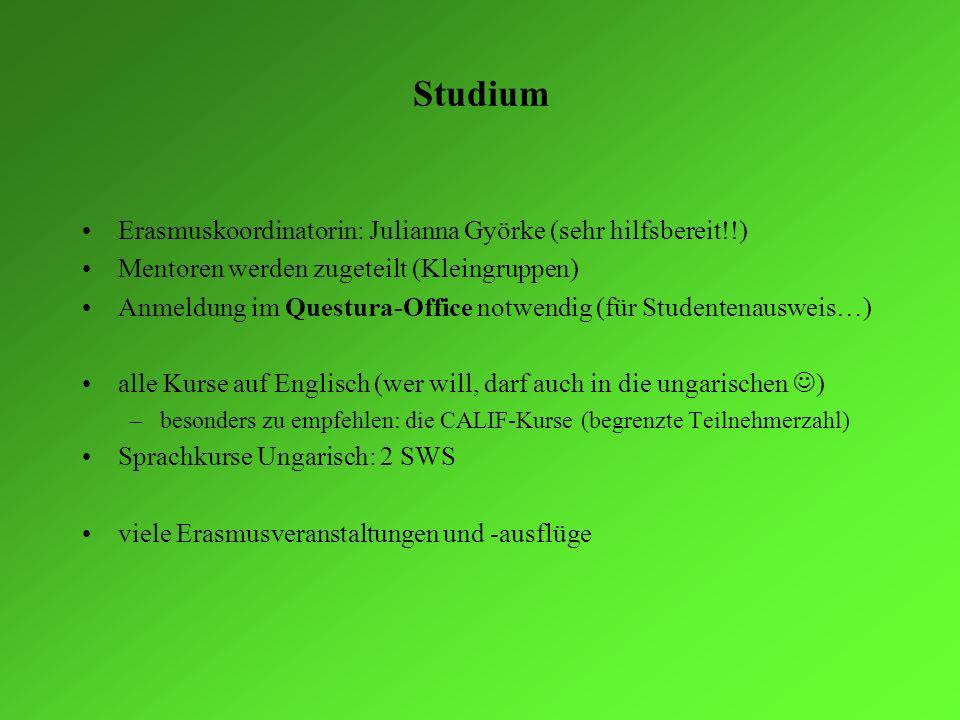 Studium Erasmuskoordinatorin: Julianna Györke (sehr hilfsbereit!!)