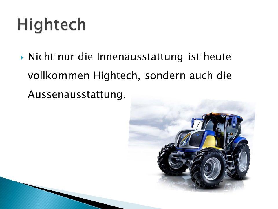 Hightech Nicht nur die Innenausstattung ist heute vollkommen Hightech, sondern auch die Aussenausstattung.