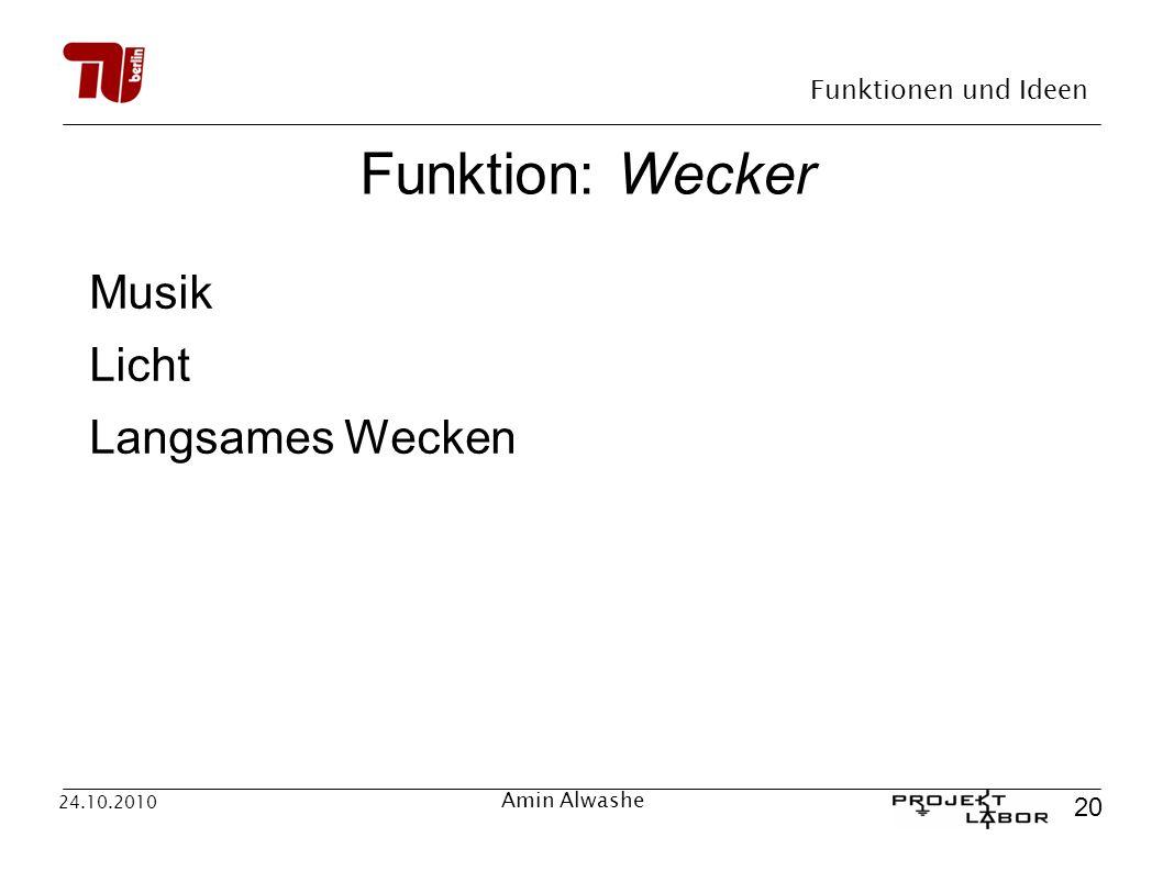 Funktion: Wecker Musik Licht Langsames Wecken 24.10.2010 Amin Alwashe