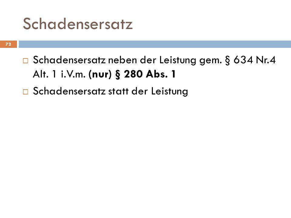 Schadensersatz Schadensersatz neben der Leistung gem. § 634 Nr.4 Alt. 1 i.V.m. (nur) § 280 Abs. 1.