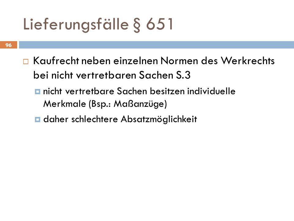 Lieferungsfälle § 651 Kaufrecht neben einzelnen Normen des Werkrechts bei nicht vertretbaren Sachen S.3.