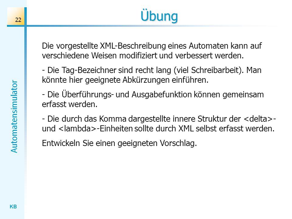 Übung Die vorgestellte XML-Beschreibung eines Automaten kann auf verschiedene Weisen modifiziert und verbessert werden.