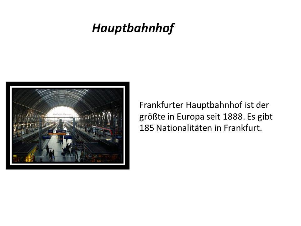 Hauptbahnhof Frankfurter Hauptbahnhof ist der größte in Europa seit 1888.