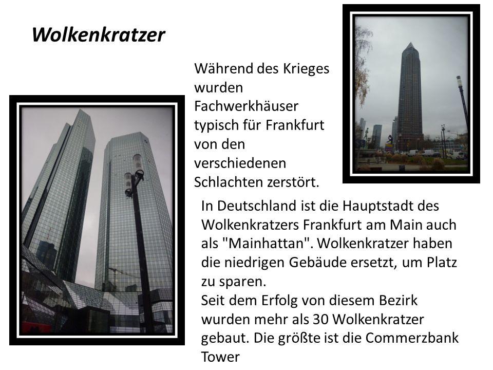 Wolkenkratzer Während des Krieges wurden Fachwerkhäuser typisch für Frankfurt von den verschiedenen Schlachten zerstört.
