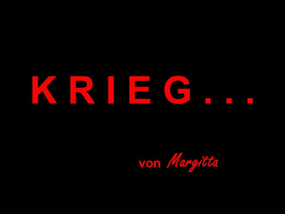 K R I E G . . . von Margitta