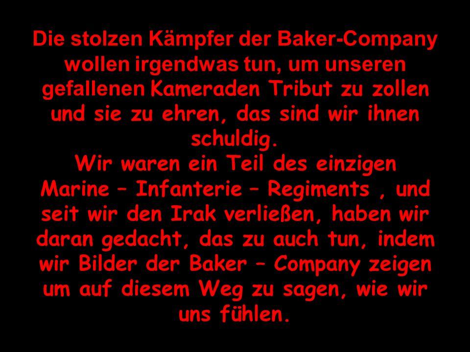 Die stolzen Kämpfer der Baker-Company wollen irgendwas tun, um unseren gefallenen Kameraden Tribut zu zollen und sie zu ehren, das sind wir ihnen schuldig.