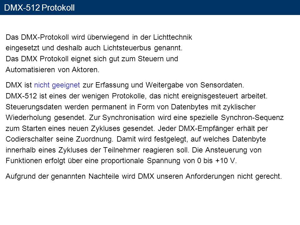 DMX-512 Protokoll Das DMX-Protokoll wird überwiegend in der Lichttechnik. eingesetzt und deshalb auch Lichtsteuerbus genannt.