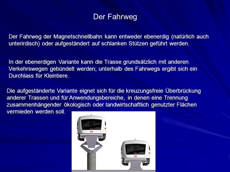 Der Fahrweg Der Fahrweg der Magnetschnellbahn kann entweder ebenerdig (natürlich auch.