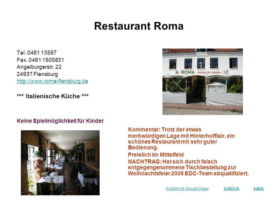 Restaurant Roma Tel. 0461 13597. Fax. 0461 1505831. Angelburgerstr. 22. 24937 Flensburg. http://www.roma-flensburg.de.