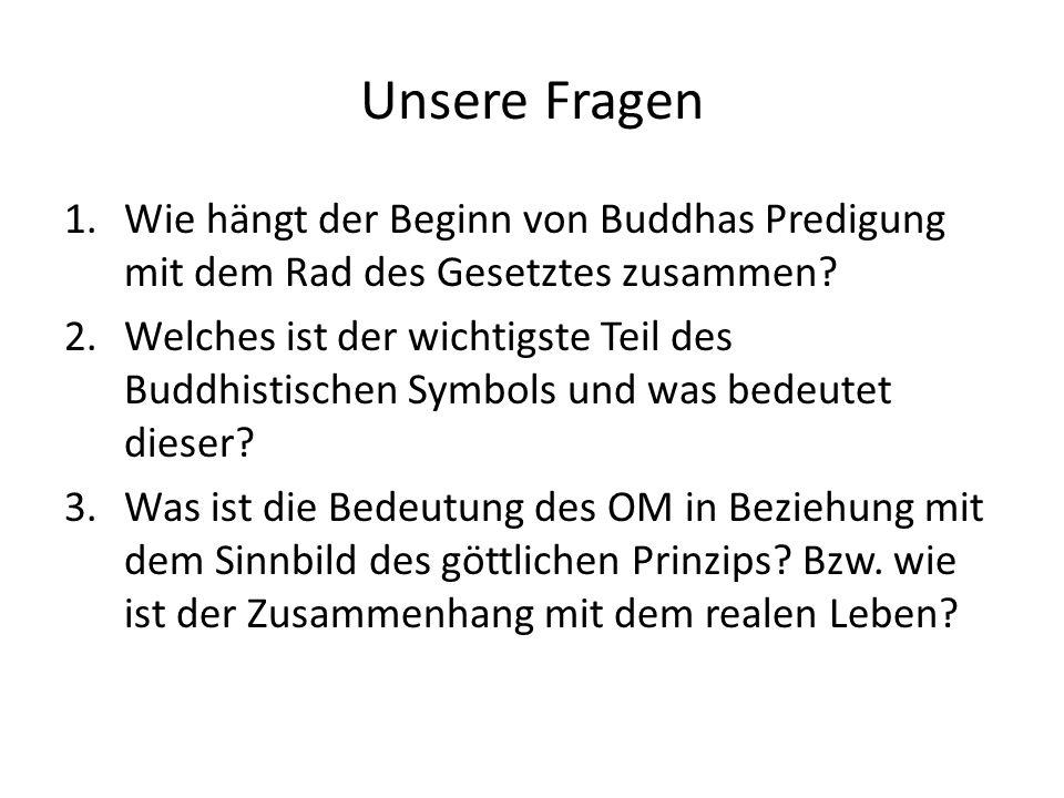 Unsere Fragen Wie hängt der Beginn von Buddhas Predigung mit dem Rad des Gesetztes zusammen