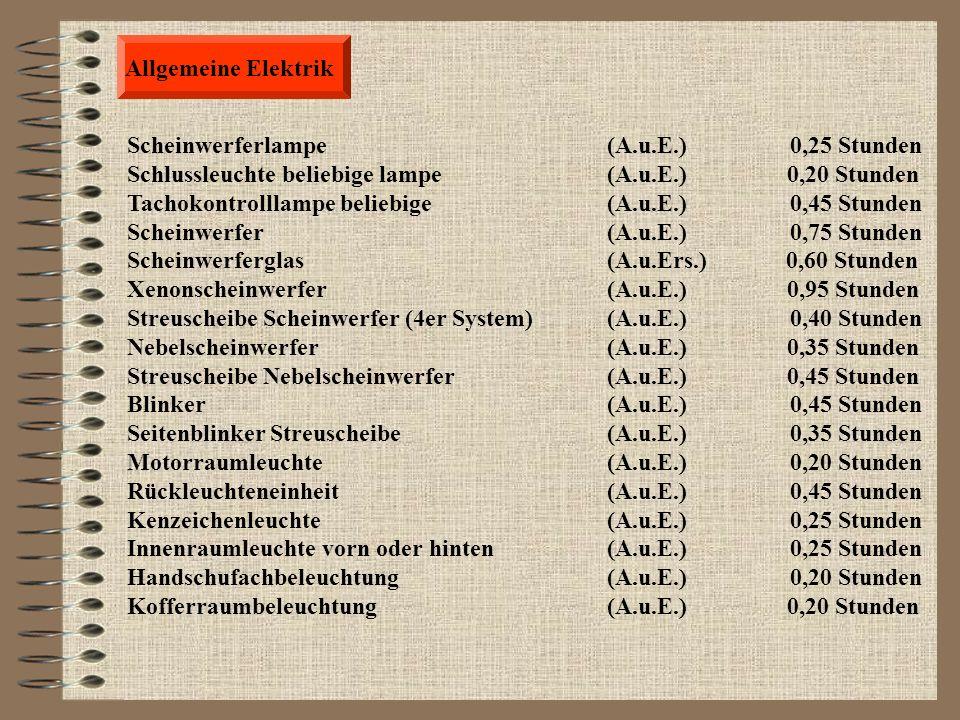 Allgemeine Elektrik Scheinwerferlampe (A.u.E.) 0,25 Stunden. Schlussleuchte beliebige lampe (A.u.E.) 0,20 Stunden.