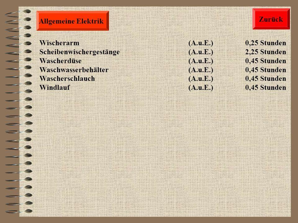 Zurück Allgemeine Elektrik. Wischerarm (A.u.E.) 0,25 Stunden. Scheibenwischergestänge (A.u.E.) 2,25 Stunden.