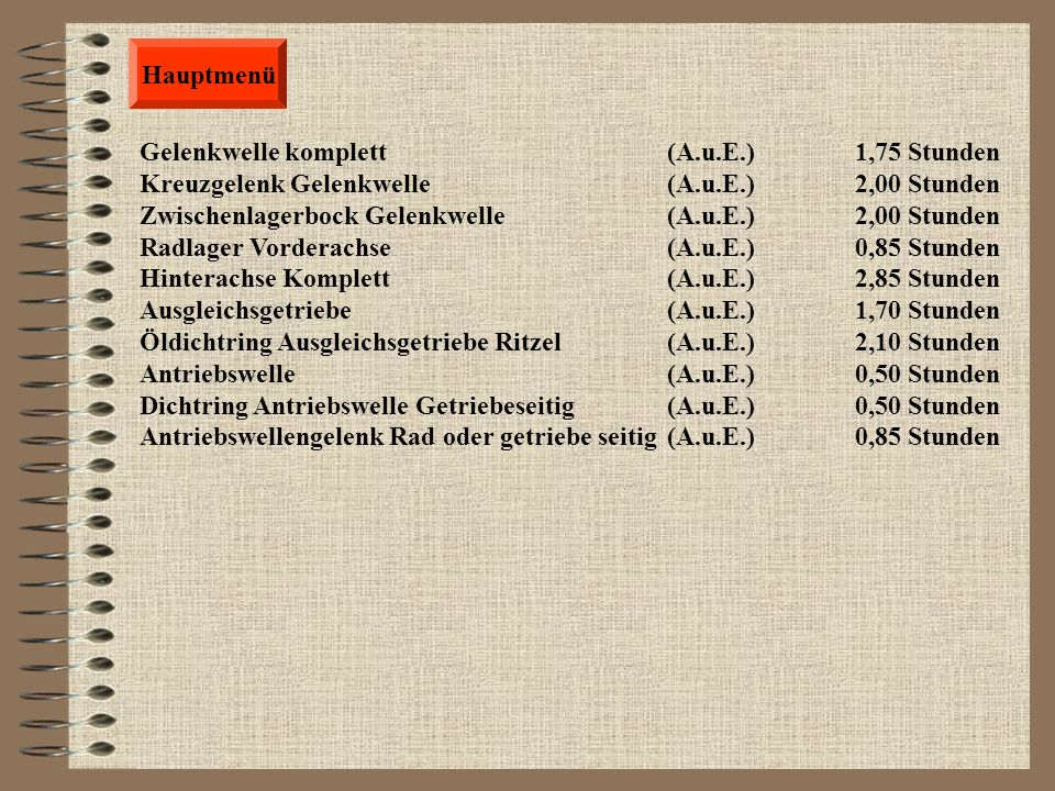 Hauptmenü Gelenkwelle komplett (A.u.E.) 1,75 Stunden. Kreuzgelenk Gelenkwelle (A.u.E.) 2,00 Stunden.