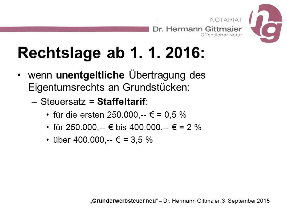 Rechtslage ab 1. 1. 2016: wenn unentgeltliche Übertragung des Eigentumsrechts an Grundstücken: Steuersatz = Staffeltarif:
