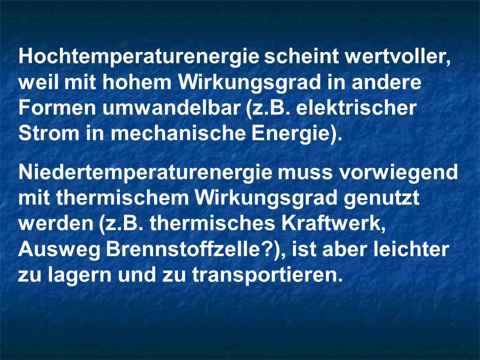 Hochtemperaturenergie scheint wertvoller, weil mit hohem Wirkungsgrad in andere Formen umwandelbar (z.B. elektrischer Strom in mechanische Energie).