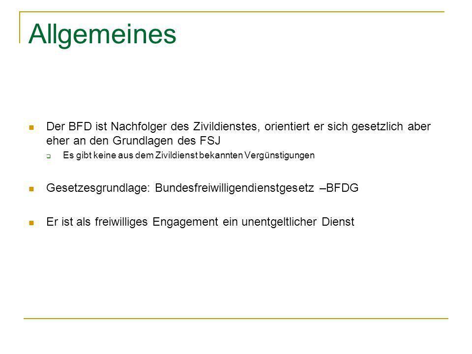 Allgemeines Der BFD ist Nachfolger des Zivildienstes, orientiert er sich gesetzlich aber eher an den Grundlagen des FSJ.