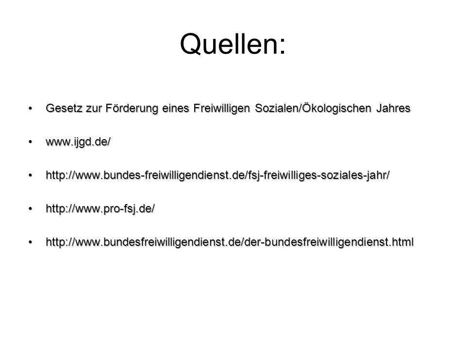 Quellen: Gesetz zur Förderung eines Freiwilligen Sozialen/Ökologischen Jahres. www.ijgd.de/