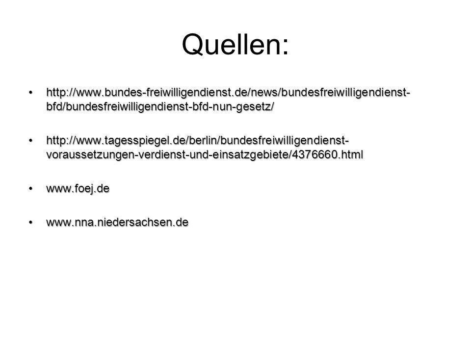 Quellen: http://www.bundes-freiwilligendienst.de/news/bundesfreiwilligendienst-bfd/bundesfreiwilligendienst-bfd-nun-gesetz/