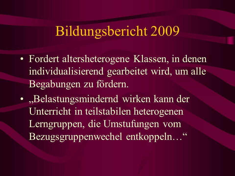 Bildungsbericht 2009 Fordert altersheterogene Klassen, in denen individualisierend gearbeitet wird, um alle Begabungen zu fördern.