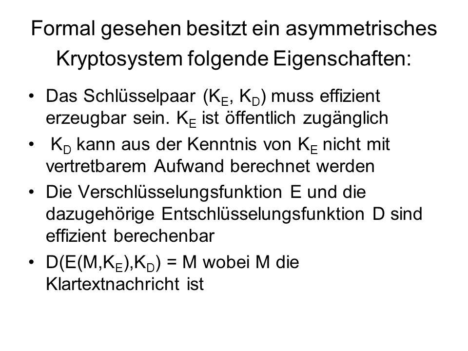 Formal gesehen besitzt ein asymmetrisches Kryptosystem folgende Eigenschaften: