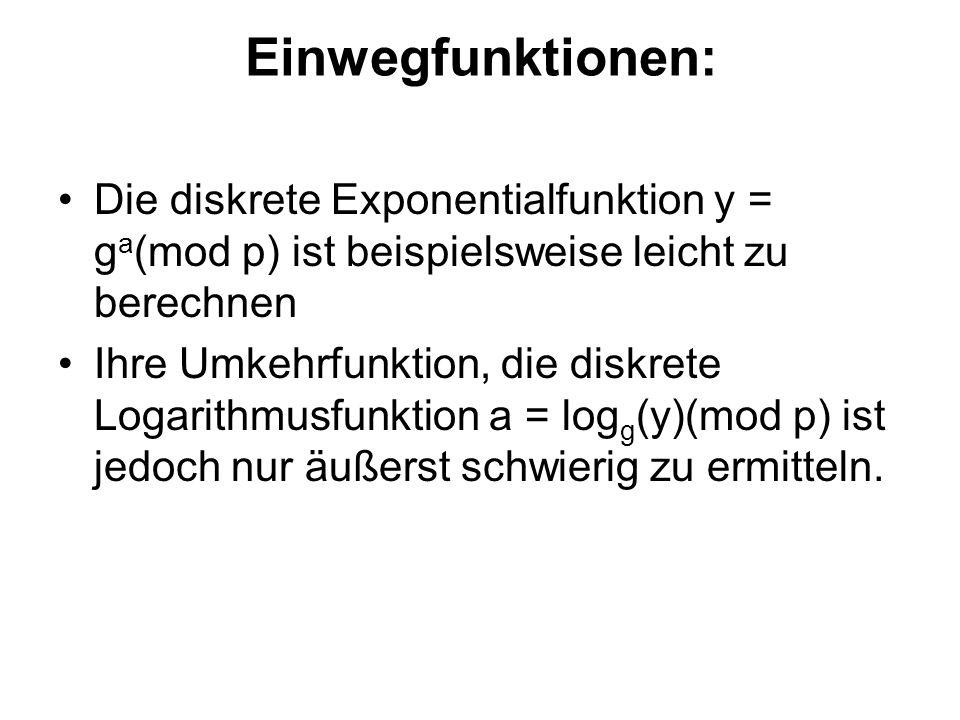 Einwegfunktionen: Die diskrete Exponentialfunktion y = ga(mod p) ist beispielsweise leicht zu berechnen.