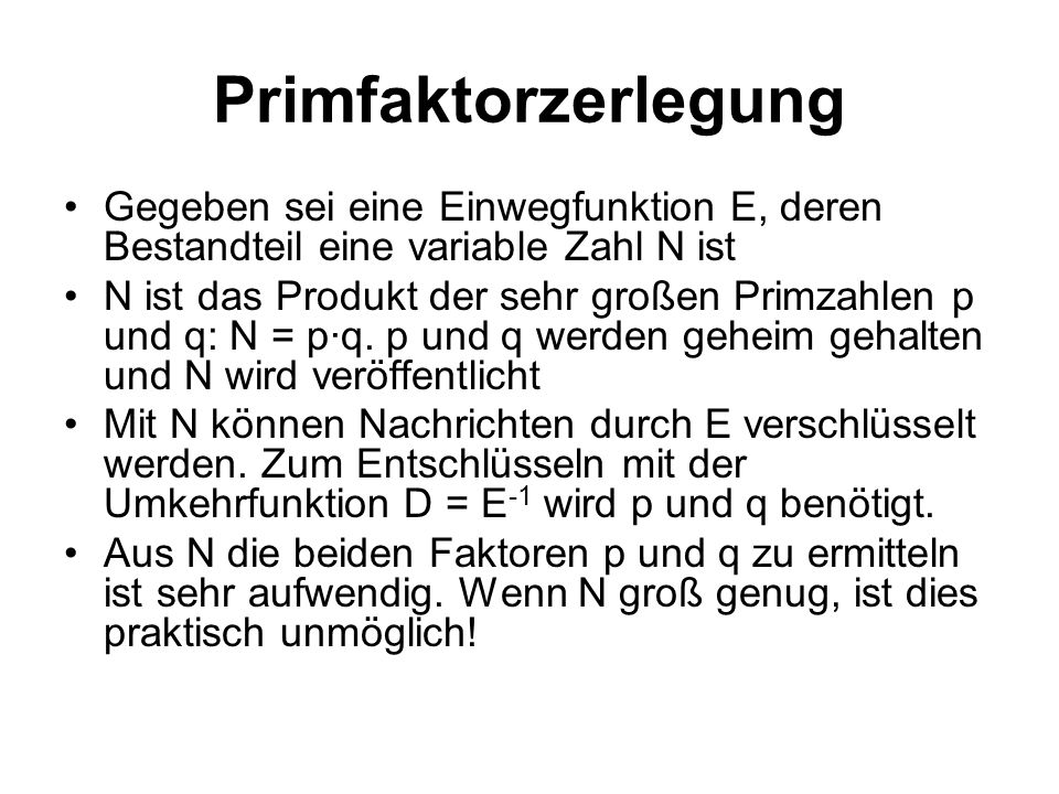 Primfaktorzerlegung Gegeben sei eine Einwegfunktion E, deren Bestandteil eine variable Zahl N ist.