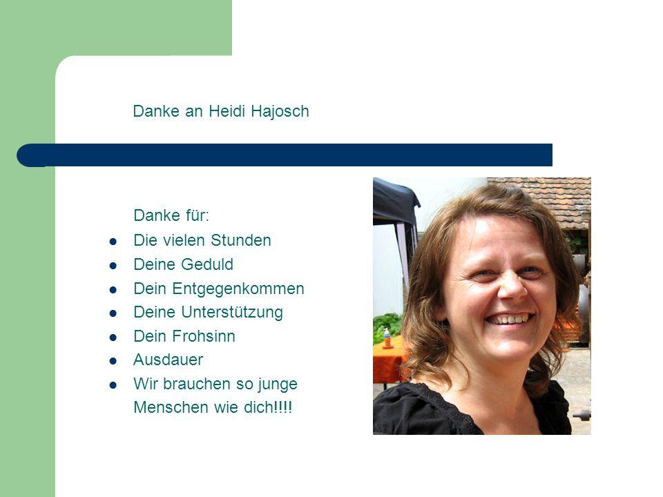 Danke für: Danke an Heidi Hajosch Die vielen Stunden Deine Geduld