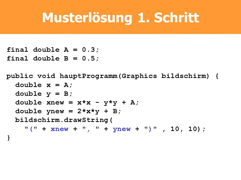 Musterlösung 1. Schritt final double A = 0.3; final double B = 0.5;