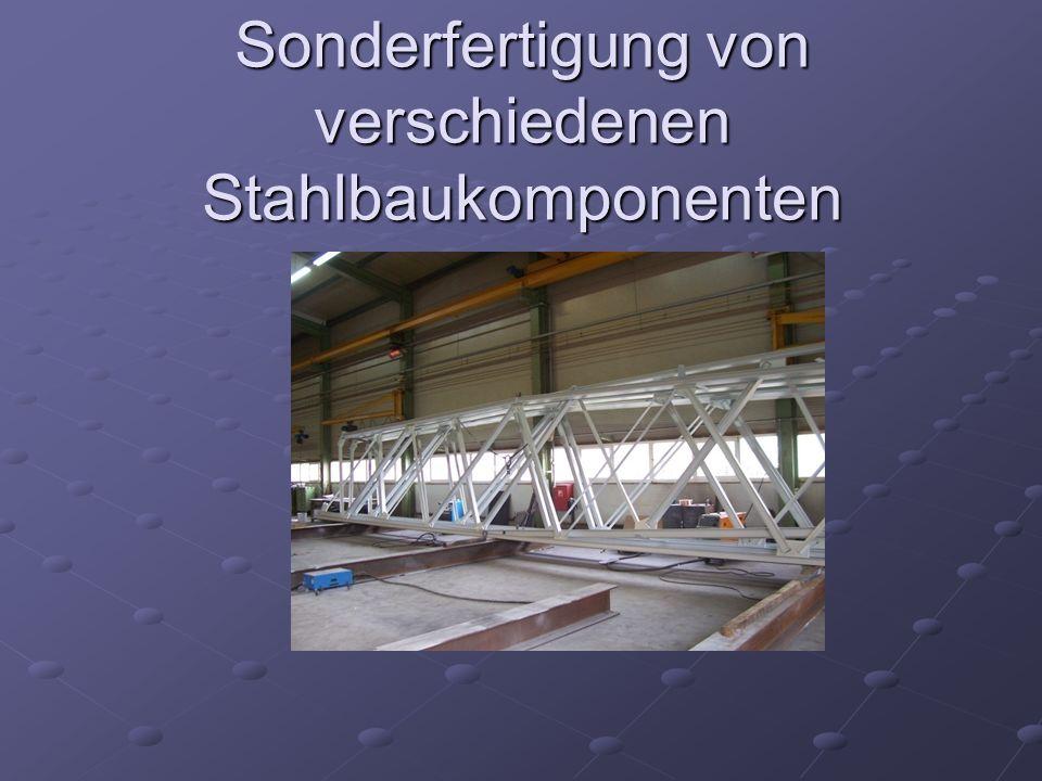 Sonderfertigung von verschiedenen Stahlbaukomponenten