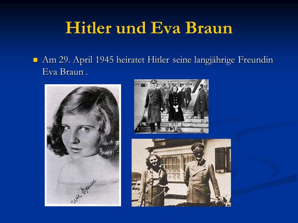Hitler und Eva Braun Am 29. April 1945 heiratet Hitler seine langjährige Freundin Eva Braun .