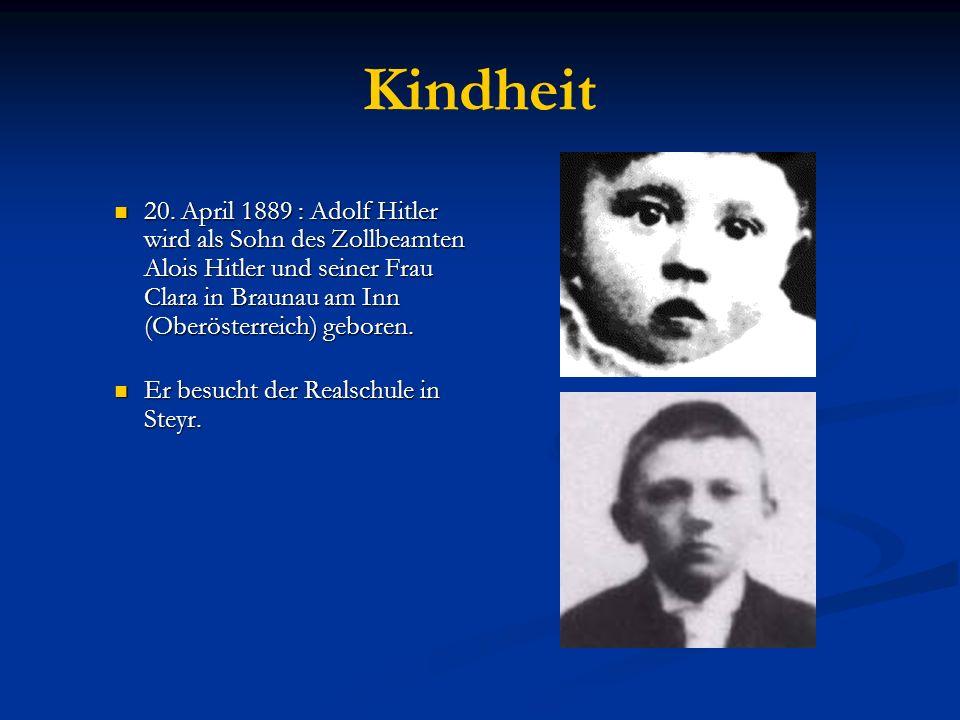 Kindheit 20. April 1889 : Adolf Hitler wird als Sohn des Zollbeamten Alois Hitler und seiner Frau Clara in Braunau am Inn (Oberösterreich) geboren.
