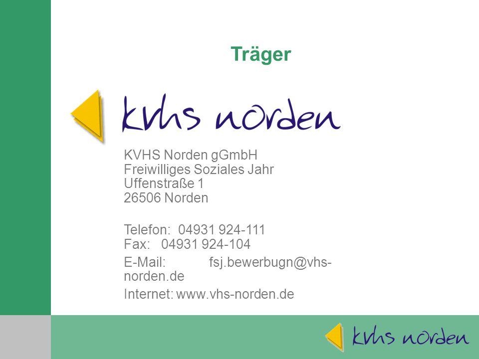 Träger KVHS Norden gGmbH Freiwilliges Soziales Jahr Uffenstraße 1 26506 Norden. Telefon: 04931 924-111 Fax: 04931 924-104.