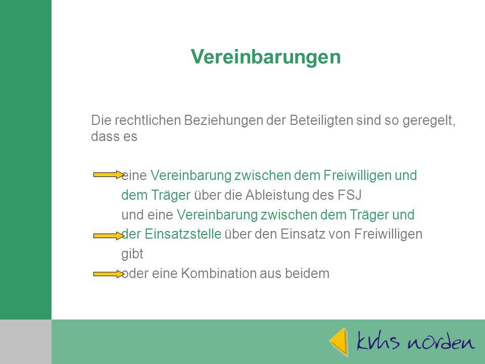 Vereinbarungen Die rechtlichen Beziehungen der Beteiligten sind so geregelt, dass es. eine Vereinbarung zwischen dem Freiwilligen und.
