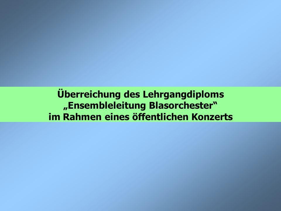 """Überreichung des Lehrgangdiploms """"Ensembleleitung Blasorchester"""