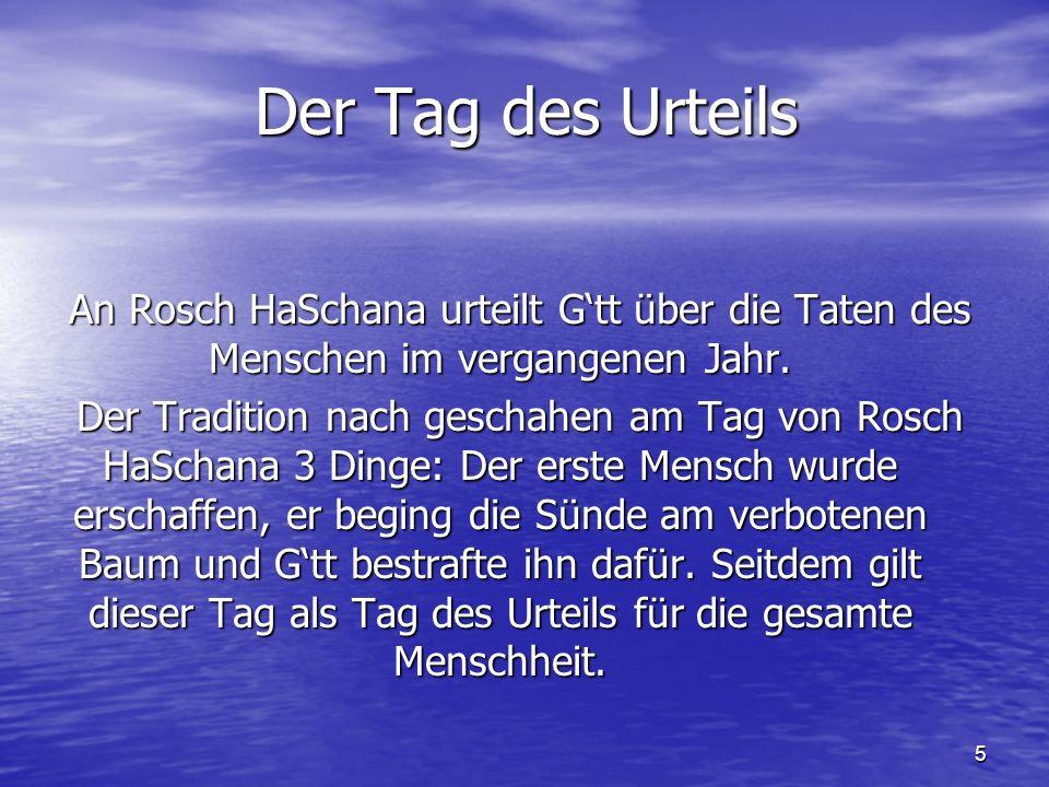 Der Tag des Urteils An Rosch HaSchana urteilt G'tt über die Taten des Menschen im vergangenen Jahr.