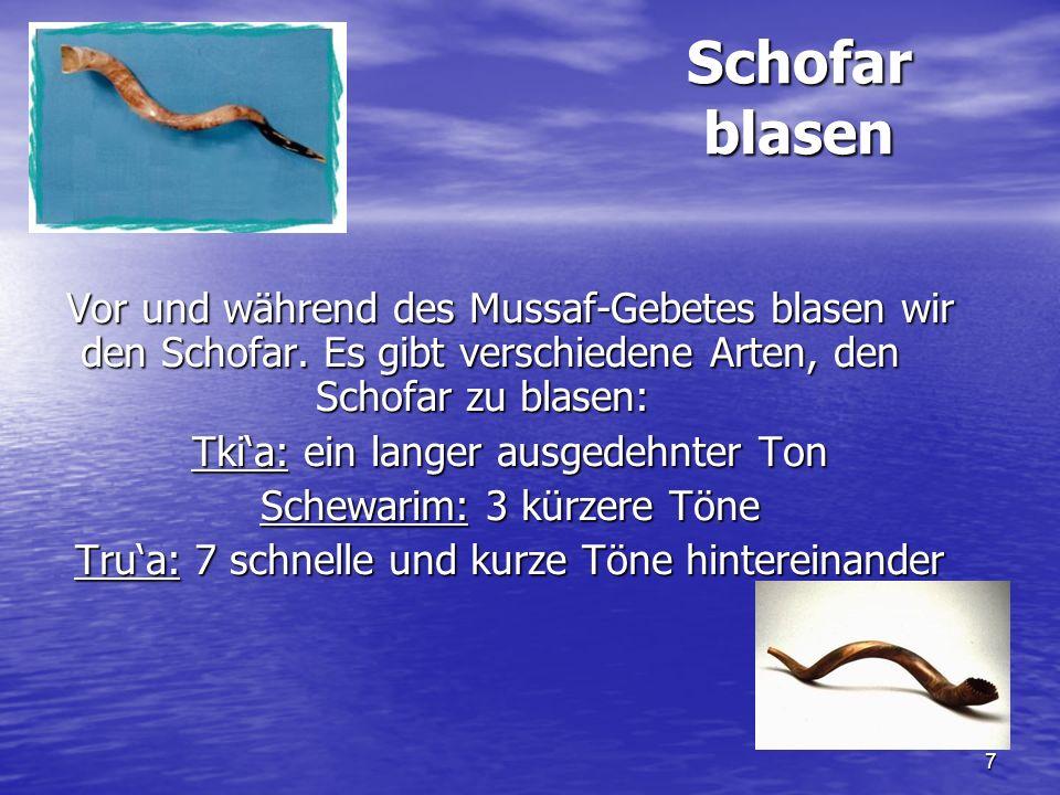 Schofar blasen Vor und während des Mussaf-Gebetes blasen wir den Schofar. Es gibt verschiedene Arten, den Schofar zu blasen: