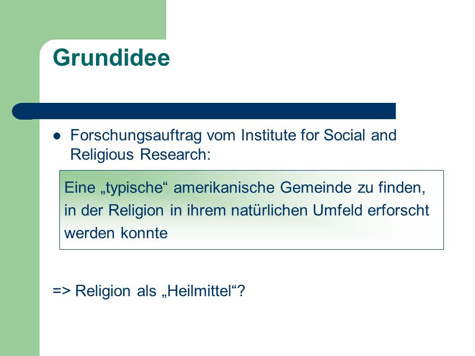 "Grundidee Forschungsauftrag vom Institute for Social and Religious Research: => Religion als ""Heilmittel"