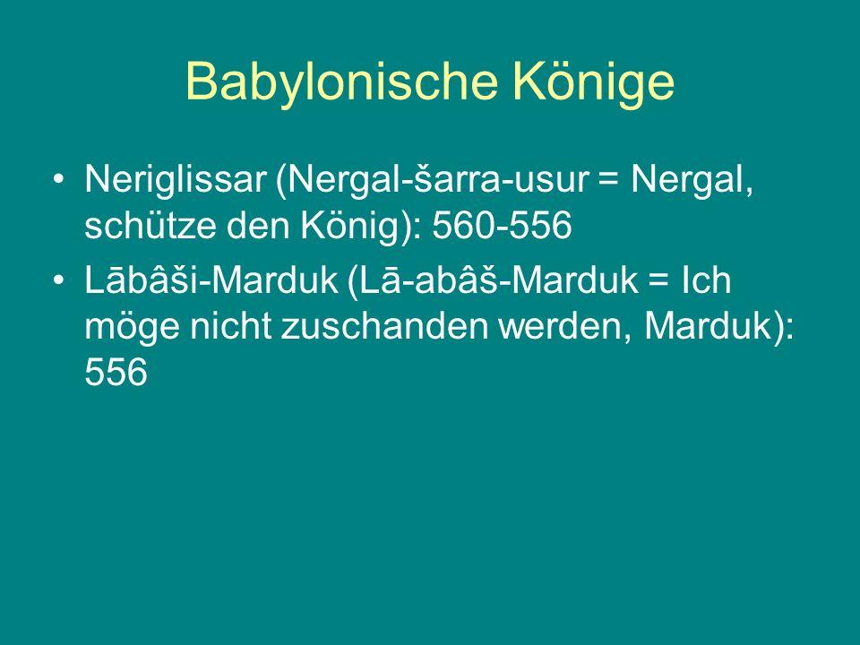Babylonische Könige Neriglissar (Nergal-šarra-usur = Nergal, schütze den König): 560-556.